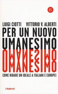 Per un nuovo umanesimo. Come ridare un ideale a italiani e europei