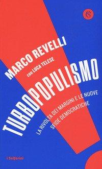 Turbopopulismo. La rivolta dei margini e le nuove sfide democratiche