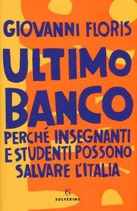 Ultimo banco. Perché insegnanti e studenti possono salvare l'Italia