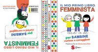 Il mio primo libro femminista. Per bambine curiose e coraggiose. Per bambini curiosi e coraggiosi