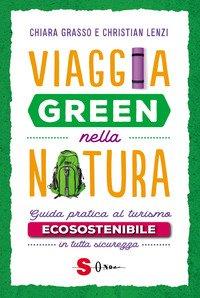Viaggia green nella natura. Guida pratica al turismo ecosostenibile in tutta sicurezza