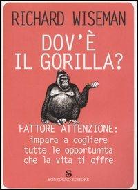 Dov'è il gorilla? Fattore attenzione: impara a cogliere tutte le opportunità che la vita ti offre