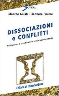 Dissociazioni e conflitti. Valutazioni e terapie delle unità traumatizzate