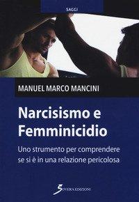 Narcisismo e femminicidio. Uno strumento per comprendere se si è in una relazione pericolosa