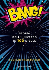 Bang! Storia dell'universo in 100 stelle
