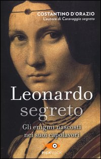 Leonardo segreto. Gli enigmi nascosti nei suoi capolavori