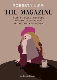 The magazine. I segreti della redazione più famosa del mondo raccontati da un'insider