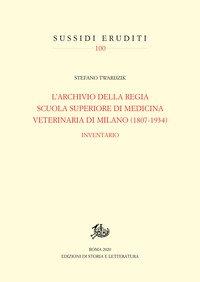 Archivio della Regia Scuola superiore di medicina veterinaria di Milano (1807-1934). Inventario