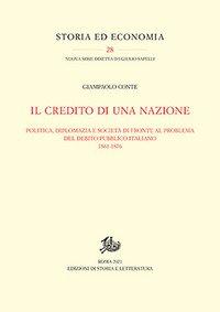 Il credito di una nazione. Politica, diplomazia e società di fronte al problema del debito pubblico italiano 1861-1876