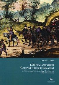L'album amicorum Caetani e le sue immagini. Aristocrazia germanica e viaggi di istruzione a fine Cinquecento