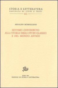 Settimo contributo alla storia degli studi classici e del mondo antico