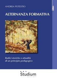 Alternanza formativa. Radici storiche e attualità di un principio pedagogico