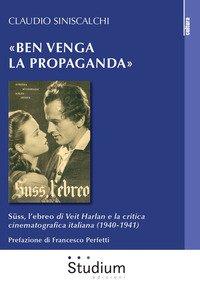 «Ben venga la propaganda». Süss, l'ebreo di Veit Harlan e la critica cinematografica italiana (1940-1941)