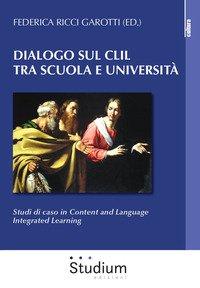 Dialogo sul CLIL tra scuola e università. Studi di caso in content and language integrated learning