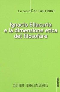 Ignacio Ellacurìa e la dimensione etica filosofare