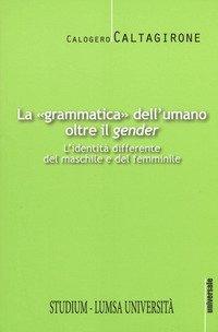 La «grammatica» dell'umano oltre il «gender». L'identità differente del maschile e del femminile
