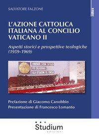L'Azione Cattolica italiana al Concilio Vaticano II. Aspetti storici e prospettive teologiche (1959-1969)