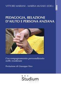 Pedagogia, relazione d'aiuto e persona anziana. L'accompagnamento personalizzato nelle residenze