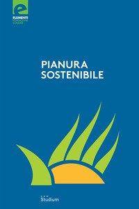 Pianura sostenibile. Dieci anni di proposte e riflessioni