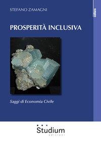 Prosperità inclusiva. Saggi di economia civile