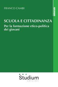 Scuola e cittadinanza. Per la formazione etico-politica dei giovani