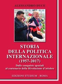 Storia della politica internazionale (1957-2017). Dalle conquiste spaziali al centenario della Rivoluzione d'ottobre