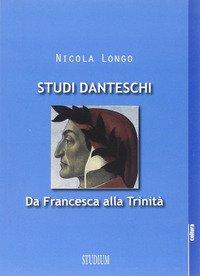 Studi danteschi. Da Francesca alla Trinità