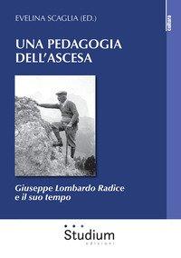 Una pedagogia dell'ascesa. Giuseppe Lombardo Radice e il suo tempo