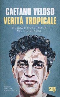 Verità tropicale. Musica e rivoluzione nel mio Brasile