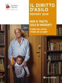 Il diritto d'dsilo. Report 2019. Non si tratta solo di migranti. L'Italia che resiste, l'Italia che accoglie