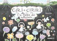 Ciri e Cirirì e le magie del sottosuolo