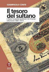 Il tesoro del sultano. L'Italia, le grandi potenze e le finanze ottomane 1881-1914