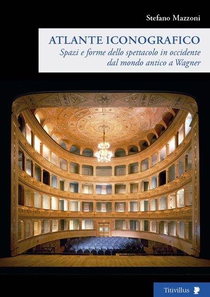 Spazi e forme dello spettacolo in Occidente dal mondo antico a Wagner. Atlante iconografico
