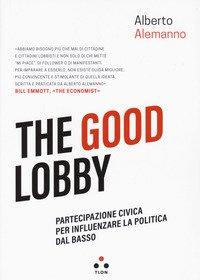The good lobby. Partecipazione civica per influenzare la politica dal basso