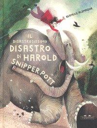 Il disastrosissimo disastro di Harold Snipperpot