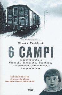 6 campi. Sopravvissuta a Terezín, Auschwitz, Kurzbach, Gross-Rosen, Mauthausen e Bergen-Belsen