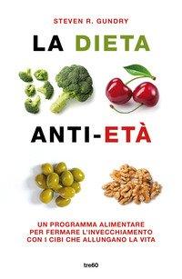 La dieta anti-età. Un programma alimentare per fermare l'invecchiamento con i cibi che allungano la vita