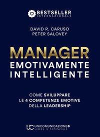Manager emotivamente intelligente. Come sviluppare le 4 competenze emotive della leadership