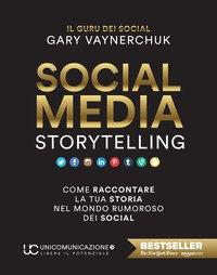 Social media storytelling. Come raccontare la tua storia nel mondo rumoroso dei social