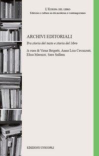 Archivi editoriali. Tra storia del testo e storia del libro