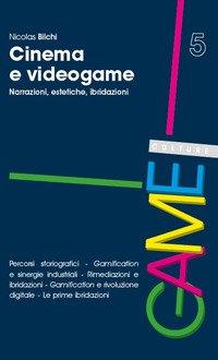 Cinema e videogame. Narrazioni, estetiche, ibridazioni