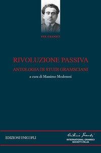 Rivoluzione passiva. Antologia di studi gramsciani