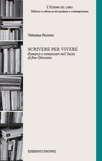 Scrivere per vivere. Romanzi e romanzieri nell'Italia di fine Ottocento