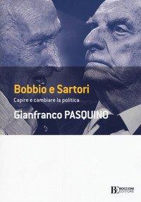 Bobbio e Sartori. Capire e cambiare la politica