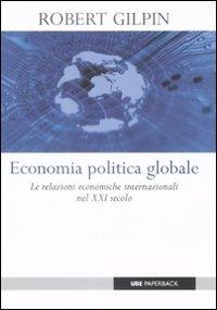 Economia politica globale. Le relazioni economiche internazionali nel XXI secolo