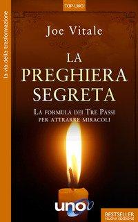 La preghiera segreta. La formula dei tre passi per attirare miracoli