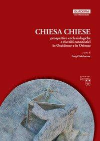 Chiesa, chiese. Prospettive ecclesiologiche e risvolti canonistici in Occidente e in Oriente