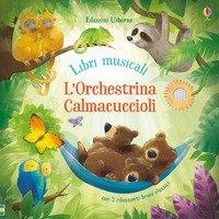 L'orchestrina calmacuccioli. Libro sonoro