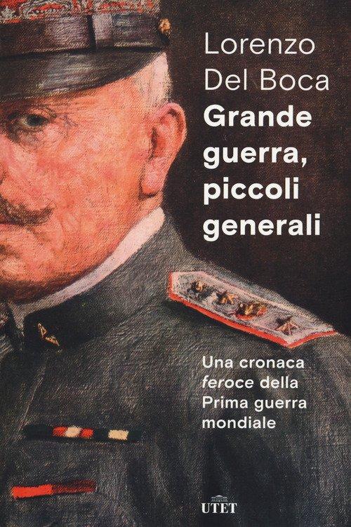 Grande guerra, piccoli generali. Una cronaca feroce della prima guerra mondiale