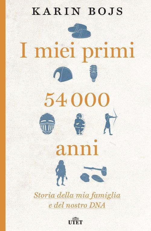 I miei primi 54.000 anni. Storia della mia famiglia e del nostro DNA